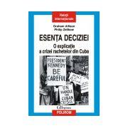 Esenta deciziei. O explicatie a crizei rachetelor din Cuba