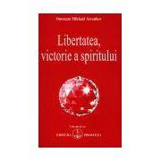 Libertatea, victorie a spiritului