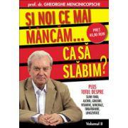 SI NOI CE MAI MANCAM ...CA SA SLABIM ? Gheorghe Mencinicopschi vol. 2