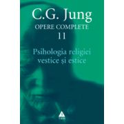 Opere complete. vol. 11, Psihologia religiei vestice şi estice