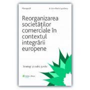 Reorganizarea societăților comerciale în contextul integrării europene