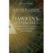 Dawkins: o amăgire? - Fundamentalismul ateu şi negarea divinului