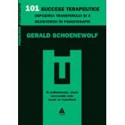 101 succese terapeutice. Depăşirea transferului şi a rezistenţei în psihoterapie
