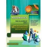 MATEMATICA. BACALAUREAT 2011. TEME RECAPITULATIVE SI 30 DE TESTE REZOLVATE. BREVIAR TEORETIC