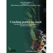 Coaching pentru un coach - Dezvoltare personala pentru specialistii in dezvoltare personala
