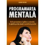 PROGRAMAREA MENTALĂ De la persuasiune şi spălare a creierului, la ajută te pe tine însuţi şi metafizică practică