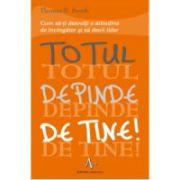 TOTUL DEPINDE DE TINE!