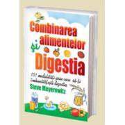 Combinarea alimentelor si digestia. 101 de moduri prin care sa-ti imbunatatesti digestia