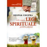 CELE SAPTE LEGI SPIRITUALE PENTRU PARINTI. Cele sapte legi spirituale pentru parinti. Indruma-ti copiii pe calea succesului si a implinirii