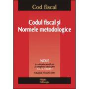 Codul fiscal şi Normele metodologice. Actualizat 10 martie 2011. Cu ultmele modificari aduse prin H.G. nr. 150/2011