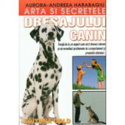 Dresajulul Canin.Arta si secretele (Invata de la un expert cum sa-ti dresezi cainele si sa remediezi problemele de comportament si proastele obiceiuri)