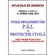Noile reglementări p. s. i. şi protecţie civilă - editia a XVI-a - 21 februarie 2011