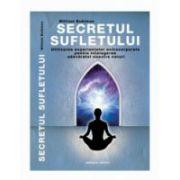 Secretul sufletului - utilizarea experientelor extracorporale pentru intelegerea adevaratei noastre naturi