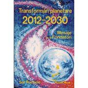 Transformari Planetare 2012 - 2030. Mesaje de la Fondatori