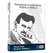 Fantasticele inventii ale lui Nicola Tesla