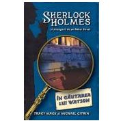 In cautarea lui Watson - seria Sherlock Holmes si strengarii de pe BakerStreet