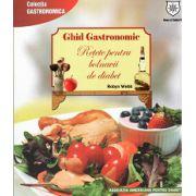Ghid Gastronomic. Retete pentru Bolnavii de Diabet