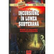 INCURSIUNE IN LUMEA SUBTERANA. Stranger secret files nr. 12 (Studii si cercetari nonconventionale )