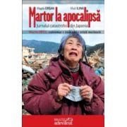 Martor la apocalipsa. Jurnalul catastrofei din Japonia