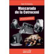 Mascarada de la Cotroceni. Proza Politica