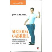 Metoda Gabriel.Calea revolutionara de transformare totala a corpului, fara dieta