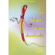 Sa dezlegam tainele abecedarului. Auxiliar pentru Abecedar (autori C. Mihailescu, T. Pitila)