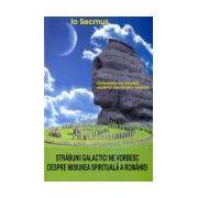 Străbunii galactici ne vorbesc despre misiunea spirituală a României