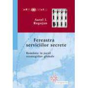 Fereastra serviciilor secrete Romania in jocul strategiilor globale