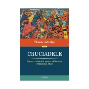 Cruciadele. Istoria razboiului pentru eliberarea Pamintului Sfint Editie Cartonata