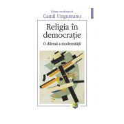 Religia in democratie. O dilema a modernitatii