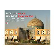 Zece zile sub văl/ Ten Days Under the Veil ediție bilingvă (română-engleză)