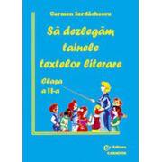 Sa dezlegam tainele textelor literare Auxiliar pentru toate manualele alternative Clasa a II-a