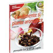 Condimente şi plante aromatice poveştile lor şi 85 de reţete