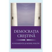 Democraţia creştină. Fundamente şi model politic