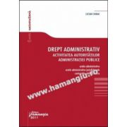 Drept administrativ. Activitatea autoritatilor administratiei publice Actele administrative, actele administrative jurisdictionale, contractele administrative