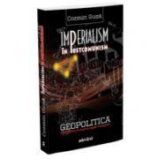 Imperialism în postcomunism - Geopolitica dezordinii în fostul lagăr socialist
