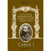 Istoria romanilor in timpul celor patru regi. Carol I, Ferdinand I, Carol al II-lea, Mihai I