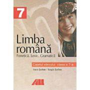 LIMBA ROMÂNA. CAIETUL ELEVULUI PENTRU CLASA A VII-A. FONETICA, LEXIC, GRAMATICA