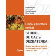 LIMBA SI LITERATURA ROMANA. STUDIU DE CAZ SI DEZBATEREA -Clasa a XI-A si a XII-a