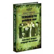 Teroriştii printre noi. Adevarul despre ucigasii Revolutiei.