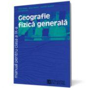Geografie fizică generală. Manual pentru clasa a IX-a