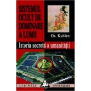 Sistemul ocult de dominare a lumii - Istoria secreta a umanitatii