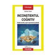Inconstientul cognitiv: modele teoretice, suport experimental si aplicatii