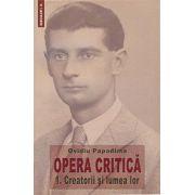 Opera critica. 1. Creatorii si lumea lor