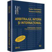 Arbitrajul intern si international 2012. Reglementare. Doctrina. Practica arbitrala si judiciara