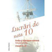 Lucrari de nota 10 - Limba si literatura romana, Volumul al V-lea - Clasele V-VI