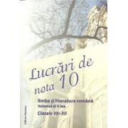 Lucrari de nota 10. Limba si literatura romana clasele VII-XII. Volumul al V-lea