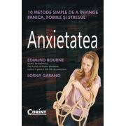 Anxietatea. 10 metode simple de a învinge panica, fobiile şi stresul