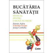Bucataria sanatatii. Manual pentru o buna nutritie