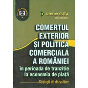 Comertul exterior si politica comerciala a Romaniei in perioada de tranzitie la economia de piata. Strategii de dezvoltare